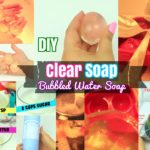 DIY Soaps : How to Make Clear Bubbled Water Soap