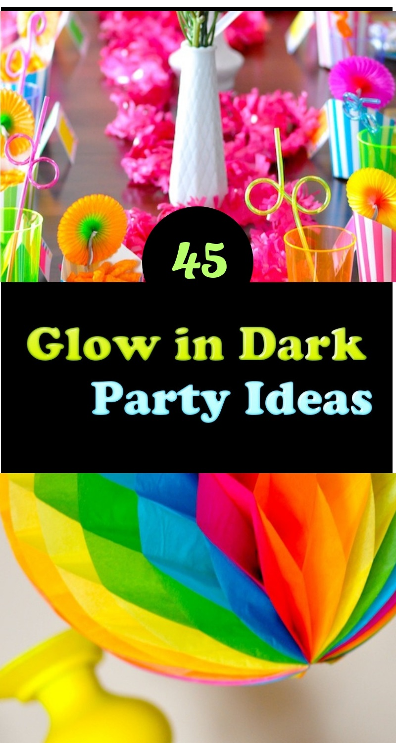 45 Glow In The Dark Party Ideas: Neon Night-glow Party